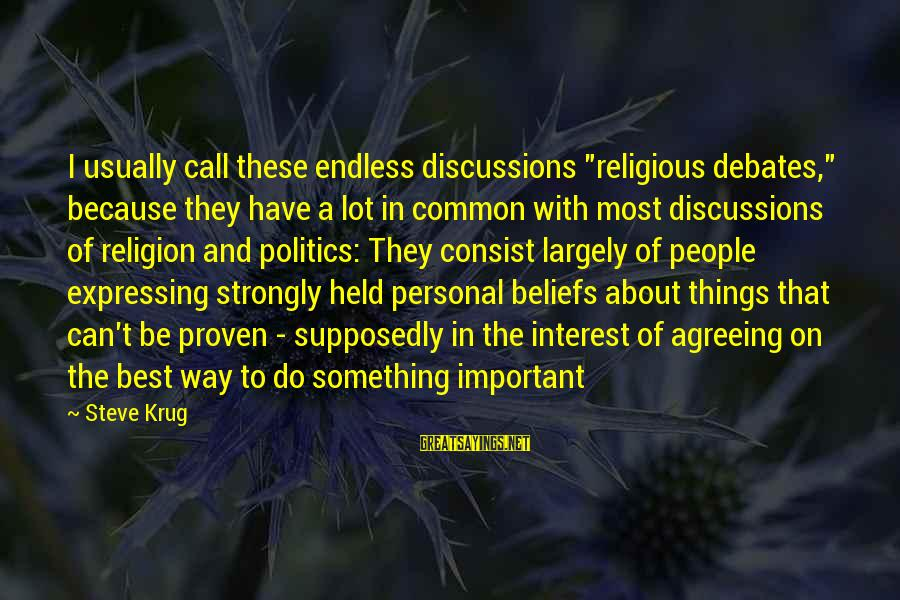 """Best Religious Sayings By Steve Krug: I usually call these endless discussions """"religious debates,"""" because they have a lot in common"""