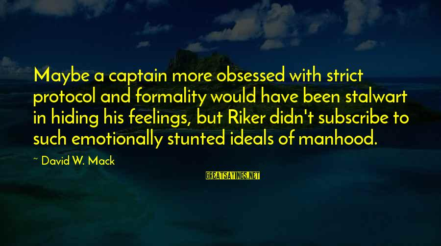 Best Riker Sayings By David W. Mack: Maybe a captain more obsessed with strict protocol and formality would have been stalwart in