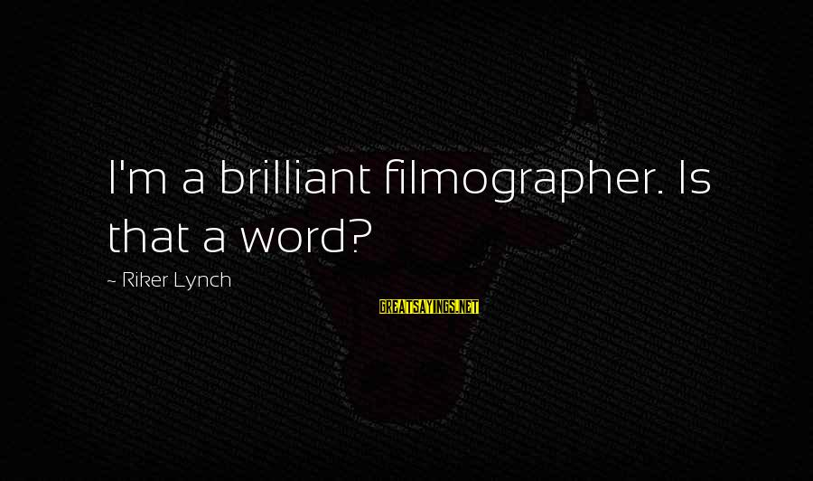 Best Riker Sayings By Riker Lynch: I'm a brilliant filmographer. Is that a word?