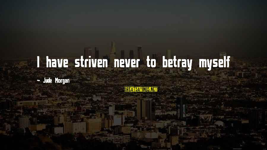 Best Rizzle Kicks Sayings By Jude Morgan: I have striven never to betray myself