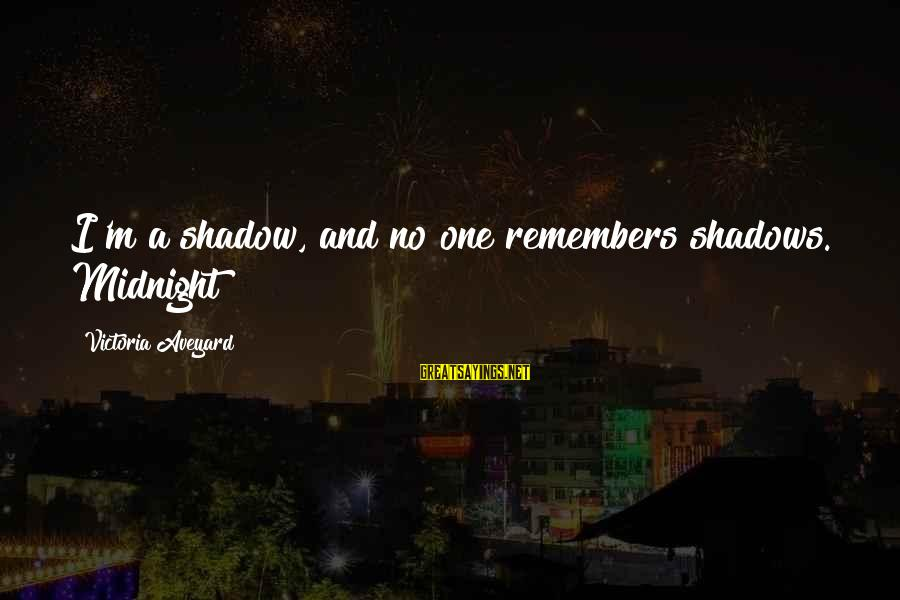 Best Rizzle Kicks Sayings By Victoria Aveyard: I'm a shadow, and no one remembers shadows. Midnight