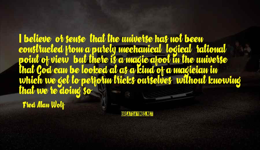 Best Robin Scherbatsky Sayings By Fred Alan Wolf: I believe, or sense, that the universe has not been constructed from a purely mechanical,