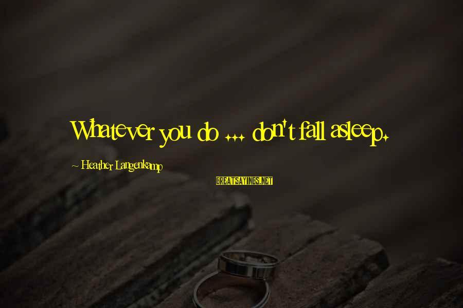 Best Robin Scherbatsky Sayings By Heather Langenkamp: Whatever you do ... don't fall asleep.