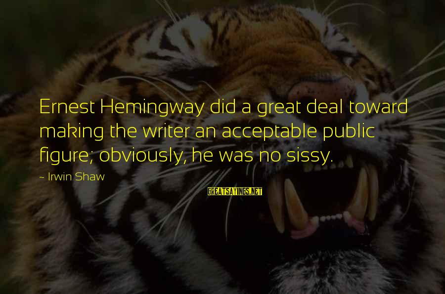 Best Romeo Santos Sayings By Irwin Shaw: Ernest Hemingway did a great deal toward making the writer an acceptable public figure; obviously,
