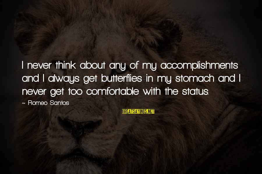 Best Romeo Santos Sayings By Romeo Santos: I never think about any of my accomplishments and I always get butterflies in my