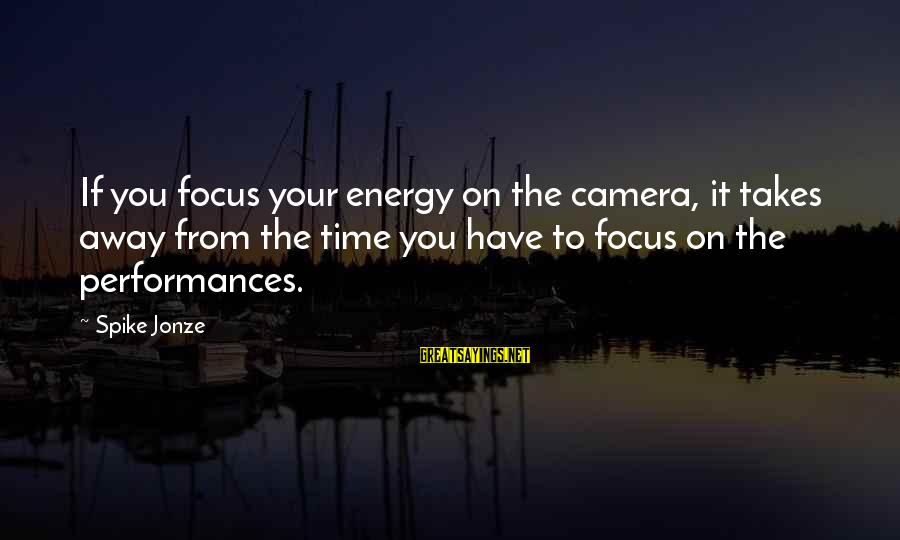 Best Romeo Santos Sayings By Spike Jonze: If you focus your energy on the camera, it takes away from the time you