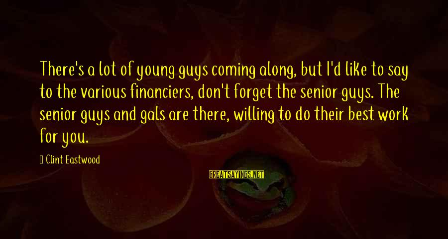 Best Senior Sayings By Clint Eastwood: There's a lot of young guys coming along, but I'd like to say to the
