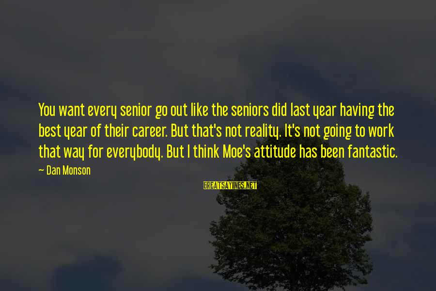 Best Senior Sayings By Dan Monson: You want every senior go out like the seniors did last year having the best