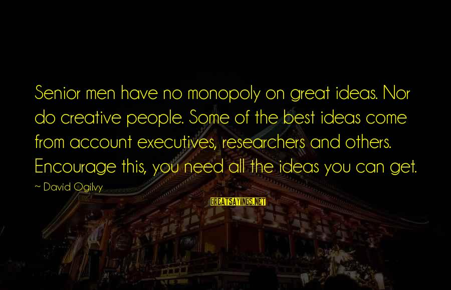 Best Senior Sayings By David Ogilvy: Senior men have no monopoly on great ideas. Nor do creative people. Some of the