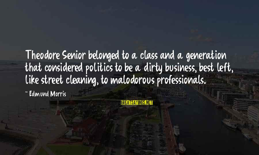 Best Senior Sayings By Edmund Morris: Theodore Senior belonged to a class and a generation that considered politics to be a