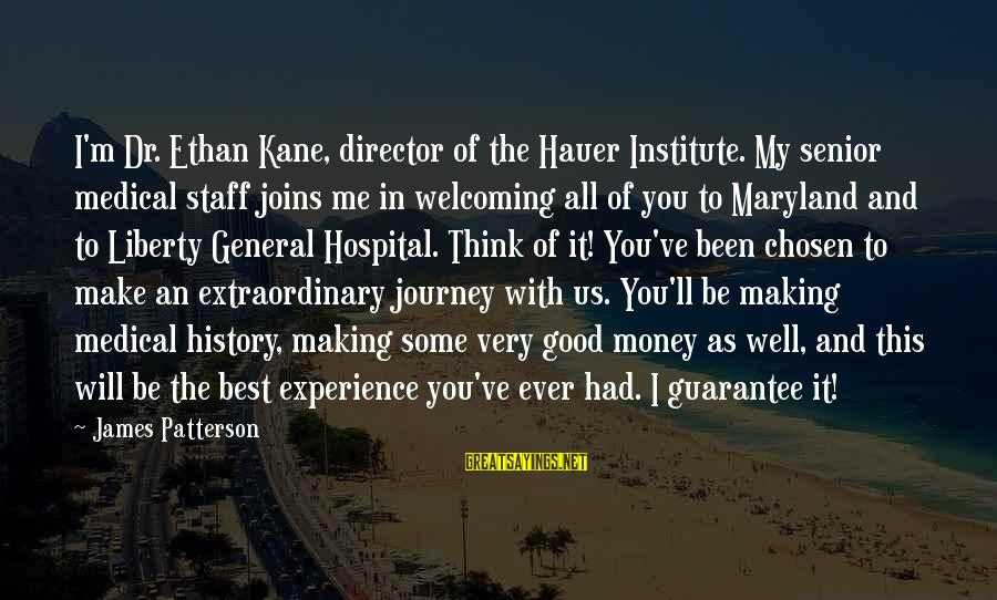 Best Senior Sayings By James Patterson: I'm Dr. Ethan Kane, director of the Hauer Institute. My senior medical staff joins me