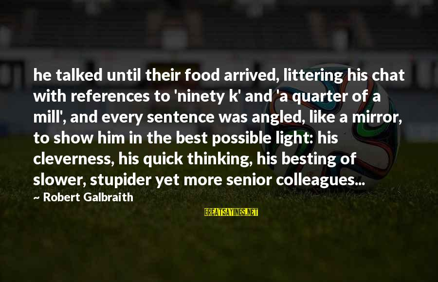 Best Senior Sayings By Robert Galbraith: he talked until their food arrived, littering his chat with references to 'ninety k' and