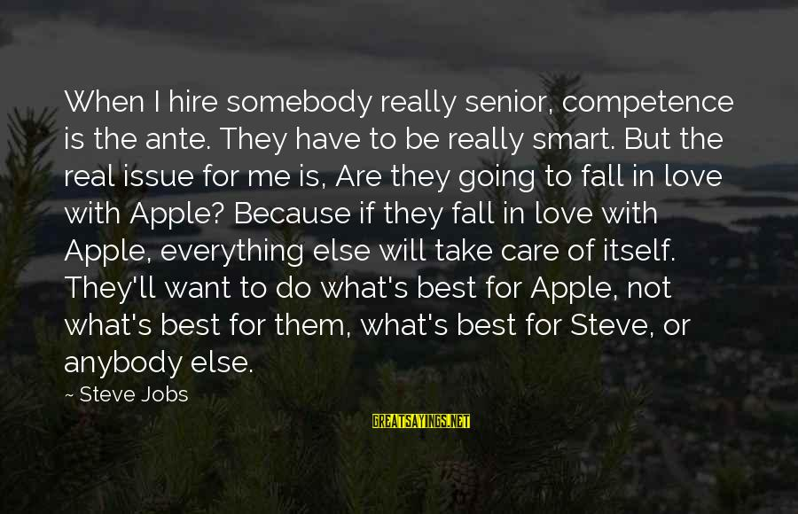 Best Senior Sayings By Steve Jobs: When I hire somebody really senior, competence is the ante. They have to be really