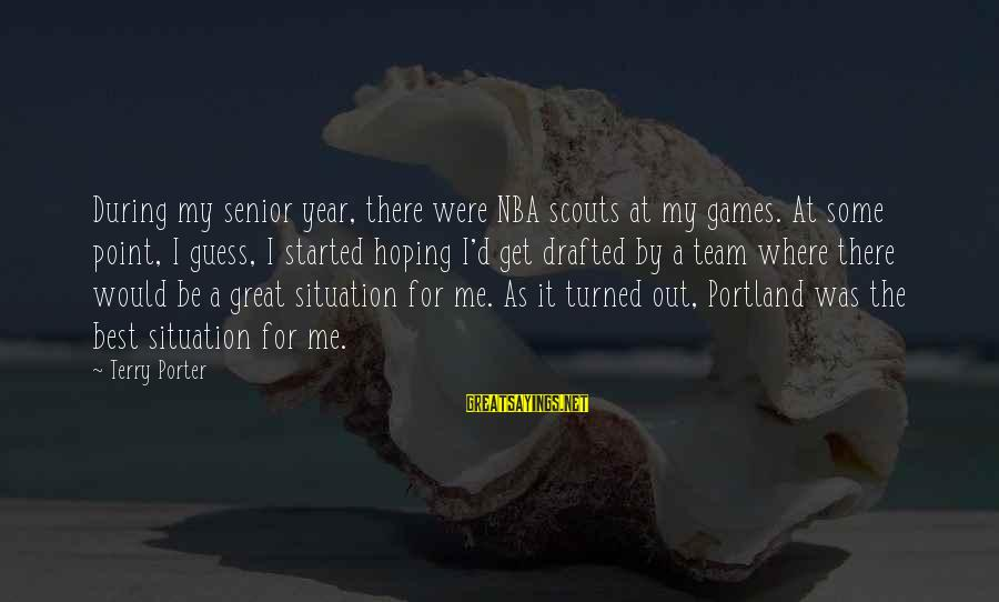 Best Senior Sayings By Terry Porter: During my senior year, there were NBA scouts at my games. At some point, I