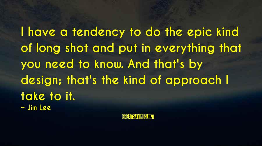 Best Shot Put Sayings By Jim Lee: I have a tendency to do the epic kind of long shot and put in