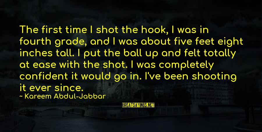 Best Shot Put Sayings By Kareem Abdul-Jabbar: The first time I shot the hook, I was in fourth grade, and I was
