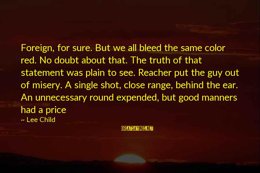Best Shot Put Sayings By Lee Child: Foreign, for sure. But we all bleed the same color red. No doubt about that.