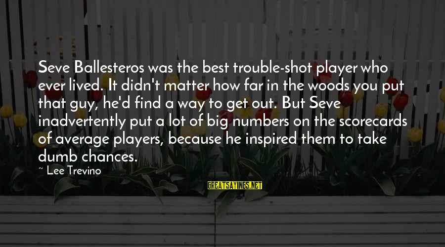 Best Shot Put Sayings By Lee Trevino: Seve Ballesteros was the best trouble-shot player who ever lived. It didn't matter how far