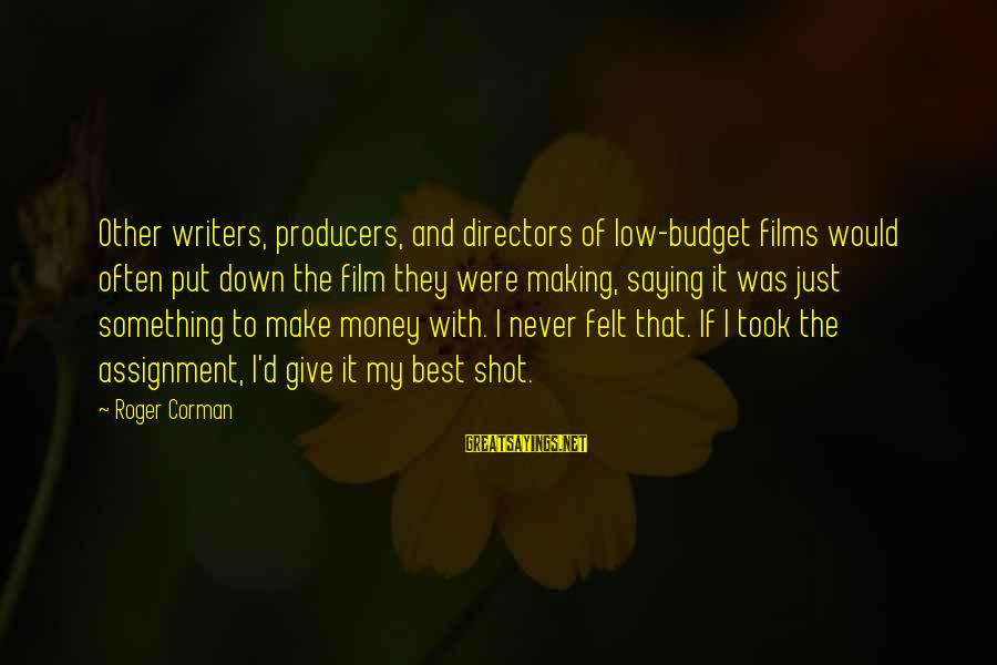 Best Shot Put Sayings By Roger Corman: Other writers, producers, and directors of low-budget films would often put down the film they
