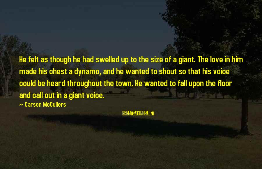 Best Shout Out Sayings By Carson McCullers: He felt as though he had swelled up to the size of a giant. The