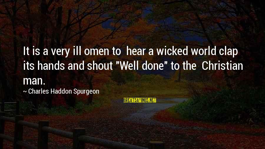 Best Shout Out Sayings By Charles Haddon Spurgeon: It is a very ill omen to hear a wicked world clap its hands and