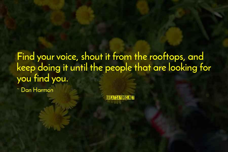 Best Shout Out Sayings By Dan Harmon: Find your voice, shout it from the rooftops, and keep doing it until the people
