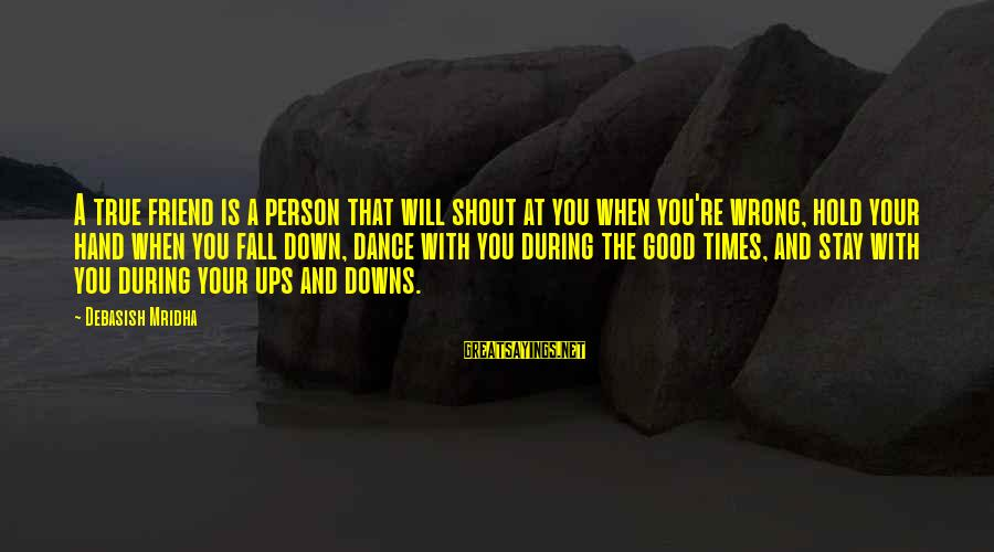 Best Shout Out Sayings By Debasish Mridha: A true friend is a person that will shout at you when you're wrong, hold