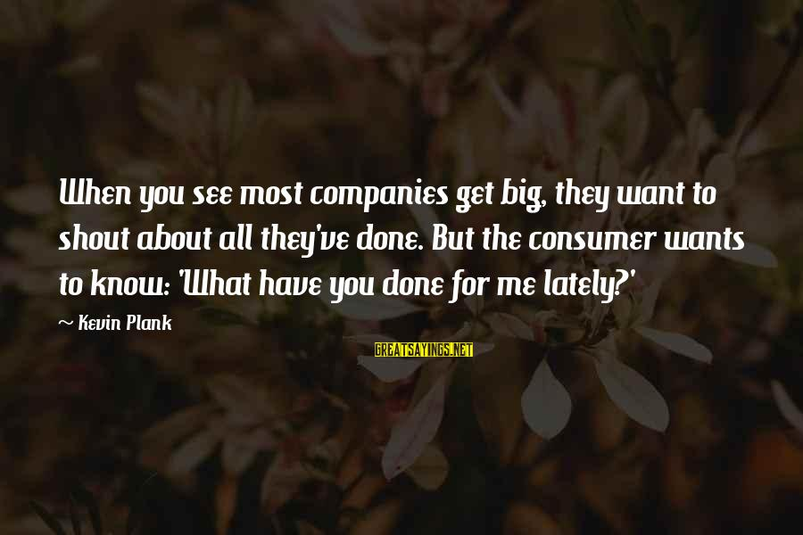 Best Shout Out Sayings By Kevin Plank: When you see most companies get big, they want to shout about all they've done.