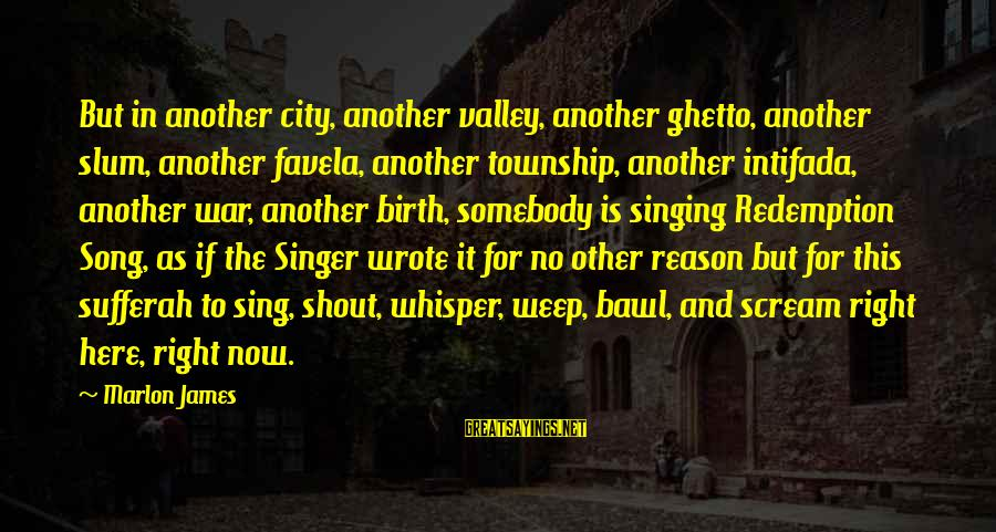 Best Shout Out Sayings By Marlon James: But in another city, another valley, another ghetto, another slum, another favela, another township, another