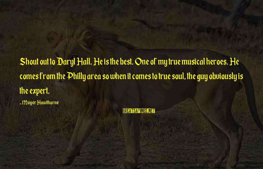 Best Shout Out Sayings By Mayer Hawthorne: Shout out to Daryl Hall. He is the best. One of my true musical heroes.