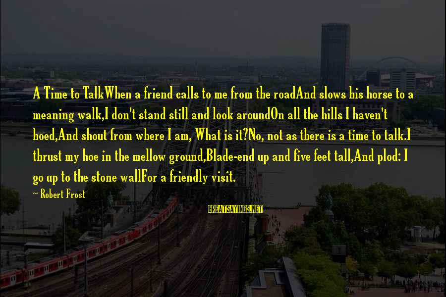 Best Shout Out Sayings By Robert Frost: A Time to TalkWhen a friend calls to me from the roadAnd slows his horse