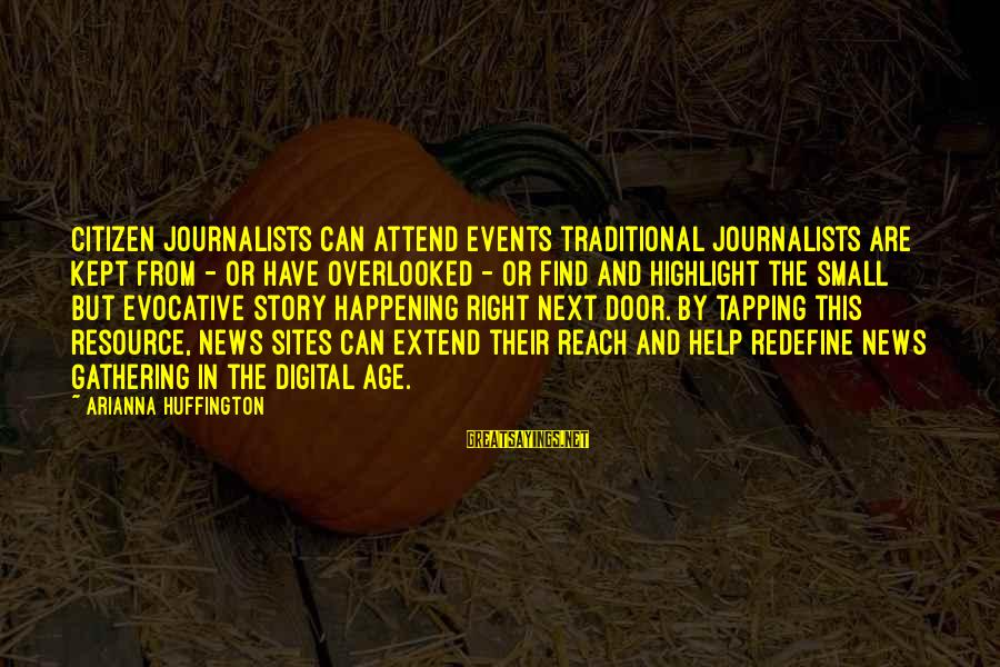 Best Sites To Find Sayings By Arianna Huffington: Citizen journalists can attend events traditional journalists are kept from - or have overlooked -