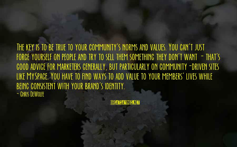 Best Sites To Find Sayings By Chris DeWolfe: The key is to be true to your community's norms and values. You can't just
