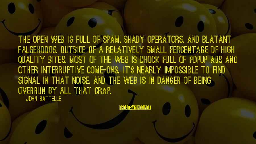 Best Sites To Find Sayings By John Battelle: The open web is full of spam, shady operators, and blatant falsehoods. Outside of a