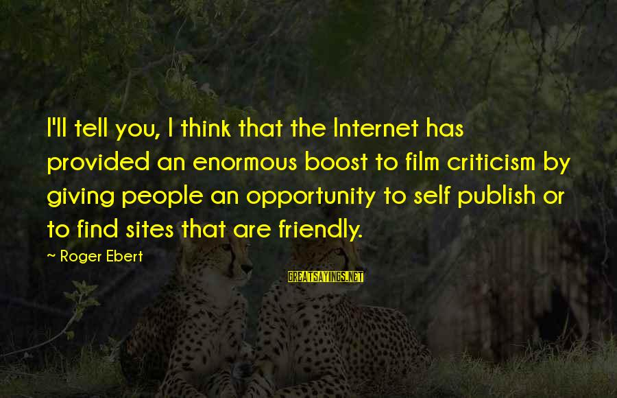 Best Sites To Find Sayings By Roger Ebert: I'll tell you, I think that the Internet has provided an enormous boost to film