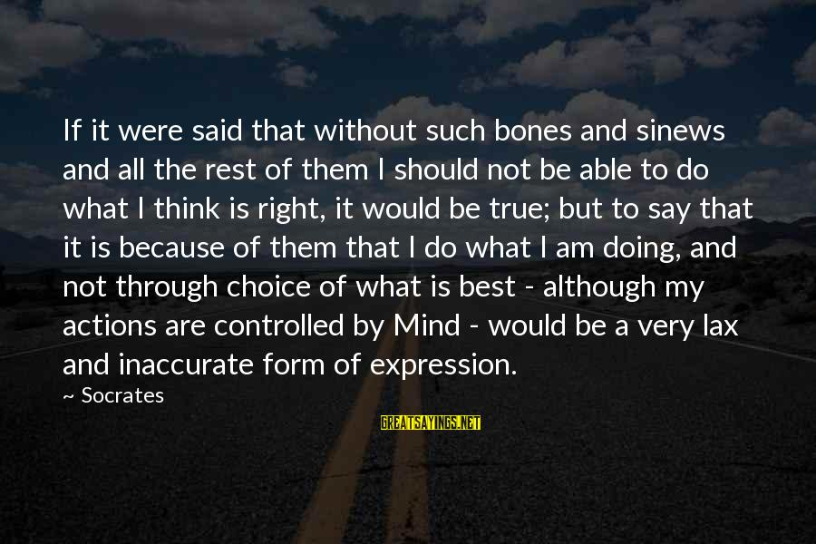 Best Sites To Find Sayings By Socrates: If it were said that without such bones and sinews and all the rest of