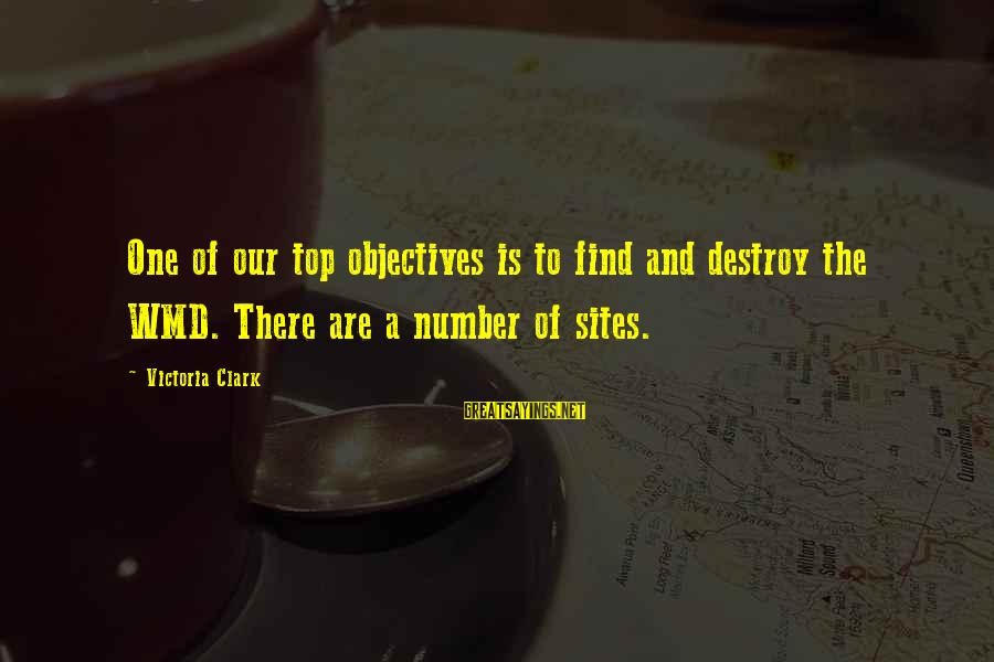 Best Sites To Find Sayings By Victoria Clark: One of our top objectives is to find and destroy the WMD. There are a