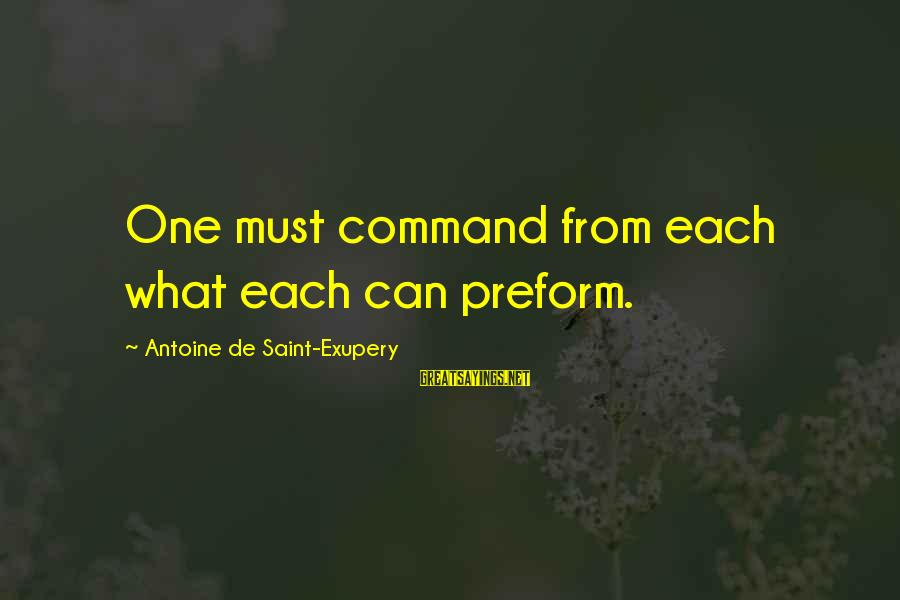 Best Slytherin Sayings By Antoine De Saint-Exupery: One must command from each what each can preform.