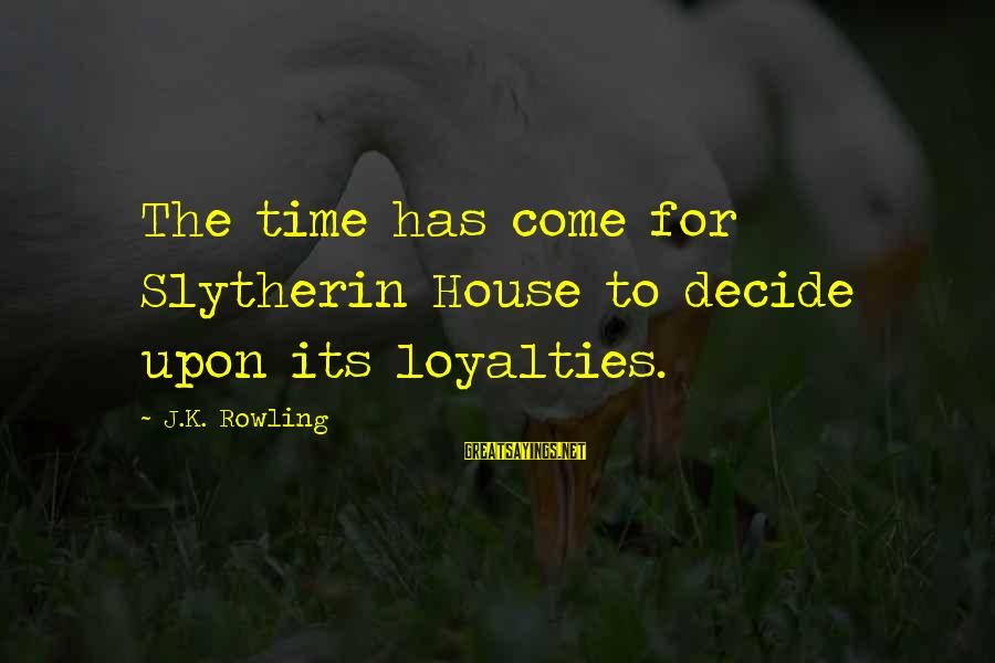 Best Slytherin Sayings By J.K. Rowling: The time has come for Slytherin House to decide upon its loyalties.