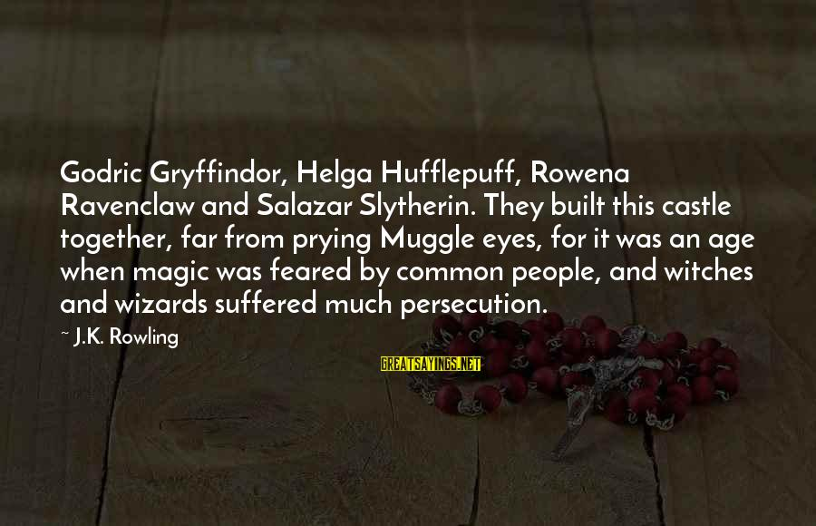 Best Slytherin Sayings By J.K. Rowling: Godric Gryffindor, Helga Hufflepuff, Rowena Ravenclaw and Salazar Slytherin. They built this castle together, far