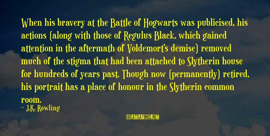 Best Slytherin Sayings By J.K. Rowling: When his bravery at the Battle of Hogwarts was publicised, his actions (along with those