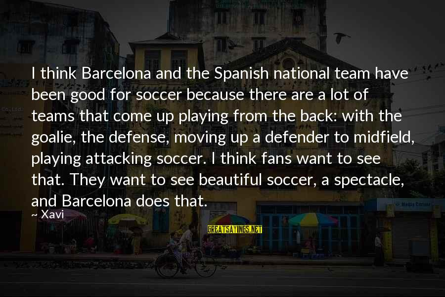 Best Soccer Defender Sayings By Xavi: I think Barcelona and the Spanish national team have been good for soccer because there