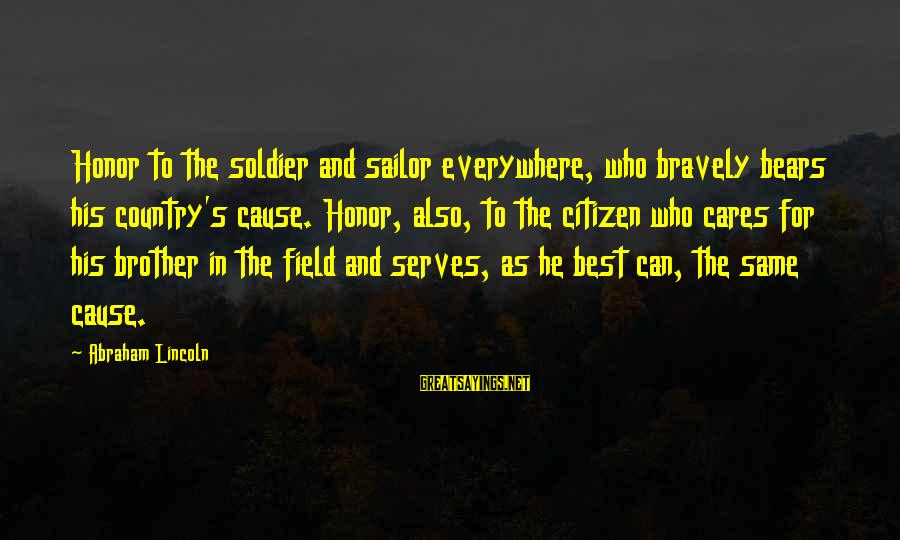 Best Soldier Sayings By Abraham Lincoln: Honor to the soldier and sailor everywhere, who bravely bears his country's cause. Honor, also,