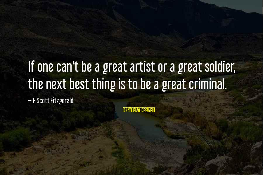 Best Soldier Sayings By F Scott Fitzgerald: If one can't be a great artist or a great soldier, the next best thing
