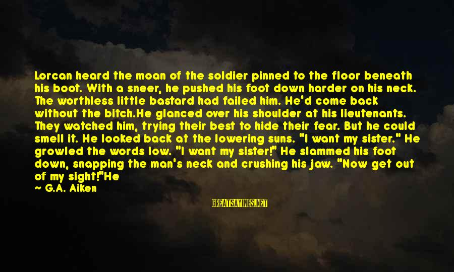 Best Soldier Sayings By G.A. Aiken: Lorcan heard the moan of the soldier pinned to the floor beneath his boot. With