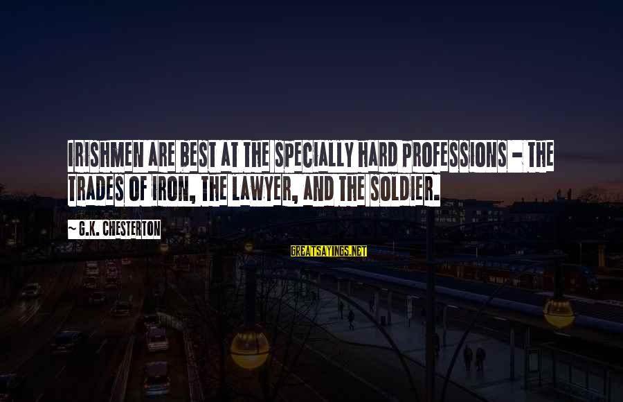 Best Soldier Sayings By G.K. Chesterton: Irishmen are best at the specially hard professions - the trades of iron, the lawyer,