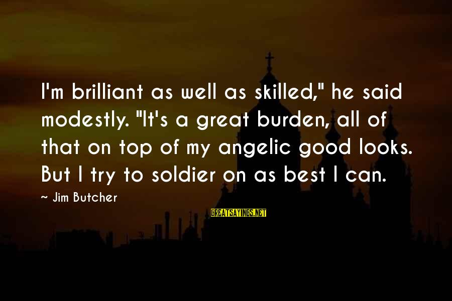 "Best Soldier Sayings By Jim Butcher: I'm brilliant as well as skilled,"" he said modestly. ""It's a great burden, all of"