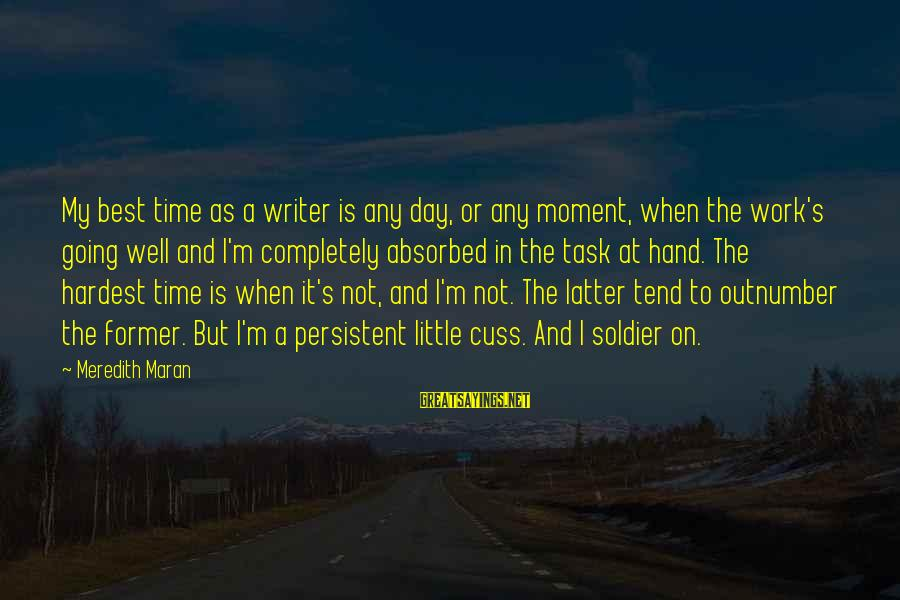 Best Soldier Sayings By Meredith Maran: My best time as a writer is any day, or any moment, when the work's