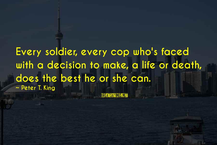 Best Soldier Sayings By Peter T. King: Every soldier, every cop who's faced with a decision to make, a life or death,
