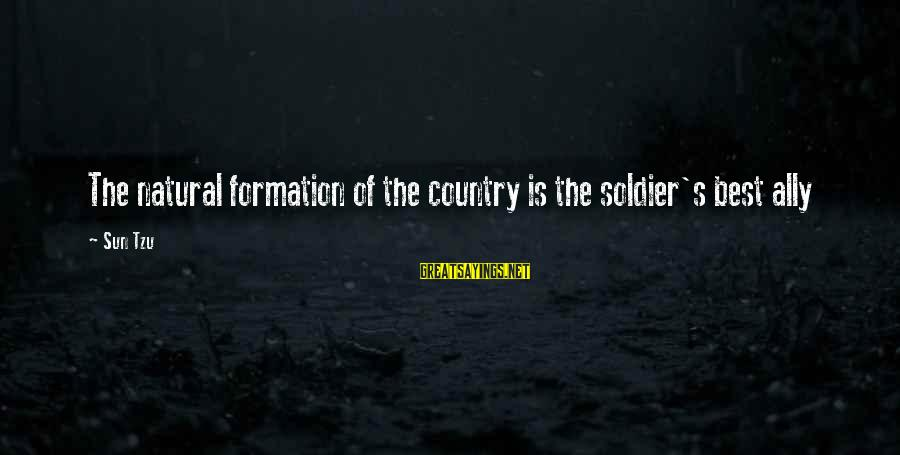 Best Soldier Sayings By Sun Tzu: The natural formation of the country is the soldier's best ally